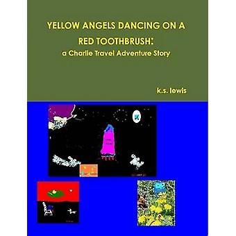 الملائكة الصفراء الرقص على فرشاة أسنان حمراء قصة مغامرة السفر تشارلي بلويس & ك. س.