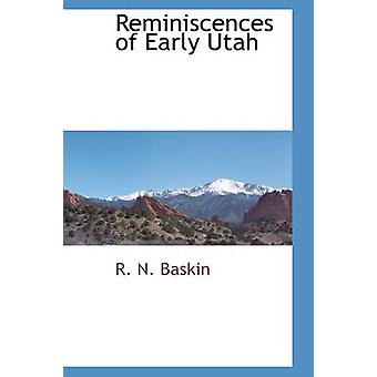 Reminiscences of Early Utah by Baskin & R. N.