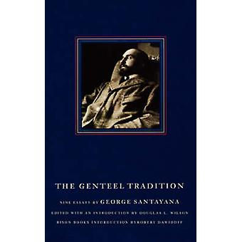 The Genteel Tradition Nine Essays by Santayana & George