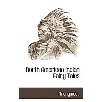 North American Indian Fairy Tales by Anonymous & .