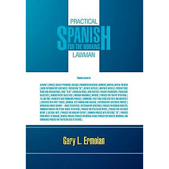 PRACTICAL SPANISH FOR THE WORKING LAWMAN by Ermoian & Gary L.