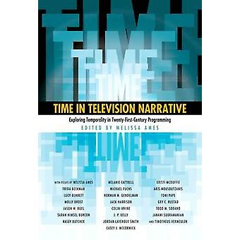 Time in Television Narrative Exploring Temporality in TwentyFirstCentury Programming by Ames & Melissa