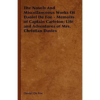The Novels And Miscellanceous Works Of Daniel De Foe  Memoirs of Captain Carleton Life and Adventures of Mrs. Christian Davies by De Foe & Daniel