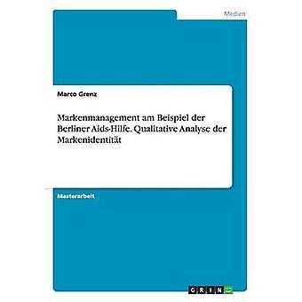 Markenmanagement am Beispiel der Berliner AidsHilfe. Qualitatives Analyse der Markenidentitt par Grenz & Marco