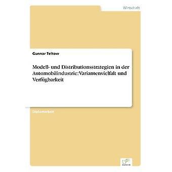 Modell und Distributionsstrategien in der Automobilindustrie Variantenvielfalt und Verfgbarkeit by Teltow & Gunnar