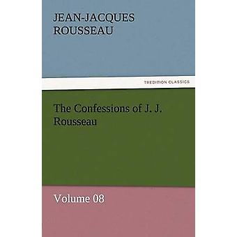 The Confessions of J. J. Rousseau  Volume 08 by Rousseau & Jean Jacques