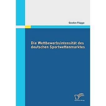 Die Wettbewerbsintensitat Des Deutschen Sportwettenmarktes par Flugge & Gordon