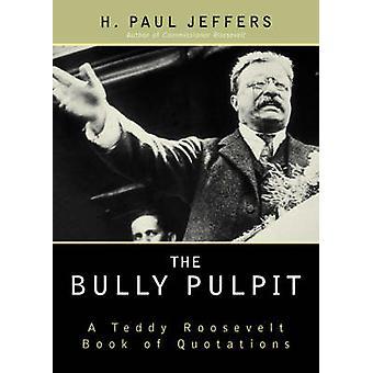 Den översittande predikstolen - En Teddy Roosevelt citatbok av H. Paul Jef