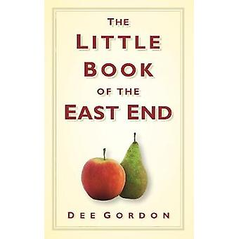 The Little Book of the East End by Dee Gordon