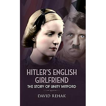 Hitler's English Girlfriend - The Story of Unity Mitford by David Reha