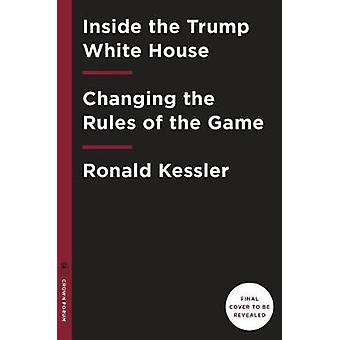 Inside the Trump White House - Changing the Rules of the Game by Ronal