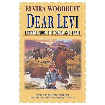 Dear Levi - Letters from the Overland Trail by Elvira Woodruff - Beth