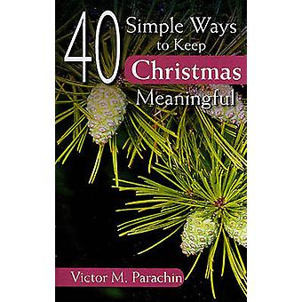 40 Simple Ways to Keep Christmas Meaningful by Victor M Parachin - 97
