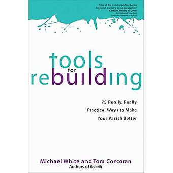 Tools for Rebuilding - 75 Really - Really Practical Ways to Make Your