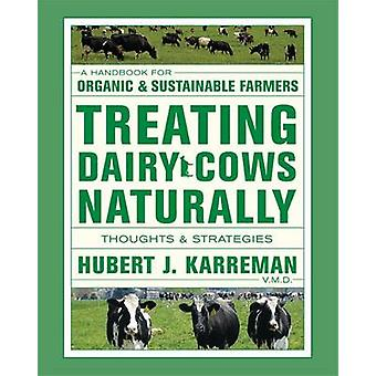 Treating Dairy Cows Naturally - Thoughts & Strategies by Hubert J. Kar