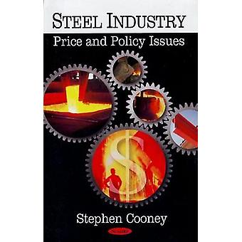 Steel Industry - Price and Policy Issues by Stephen Cooney - 978160456
