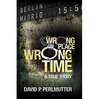 Wrong Place Wrong Time by David P. Perlmutter - 9781786936271 Book