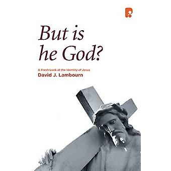 But is He God? - A Fresh Look at the Identity of Jesus by David J. Lam