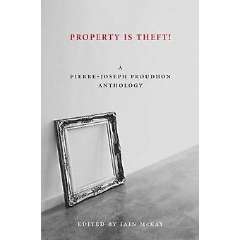 Property is Theft - A Pierre Joseph Proudhon Reader by Pierre-Joseph P