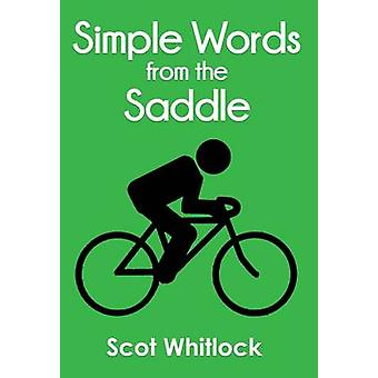 Simple Words from the Saddle by Scot Whitlock - 9781848975293 Book