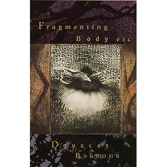 Fragmenting Body etc. by Douglas Barbour - 9781896300177 Book