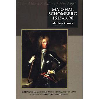 Marshal Schomberg (1615-1690) - 'dyktigste soldat sin alder' - Inte