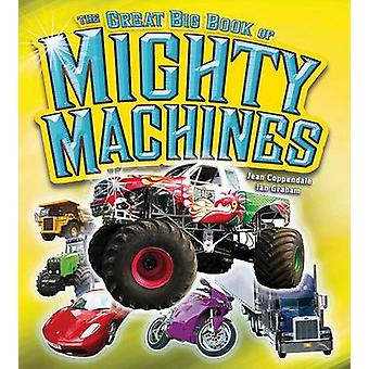 The Great Big Book of Mighty Machines by Jean Coppendale - Ian Graham