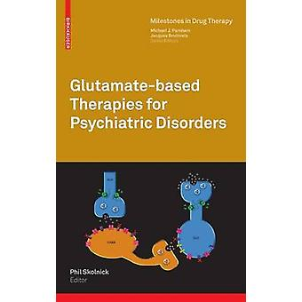 GlutamateBased Therapies for Psychiatric Disorders by Skolnick & Phil