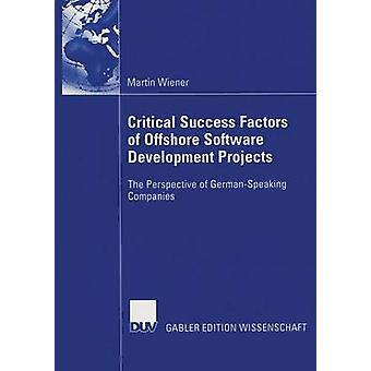 Critical Success Factors of Offshore Software Development Projects  The Perspective of GermanSpeaking Companies by Wiener & Martin