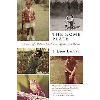 The Home Place - Memoirs of a Colored Man's Love Affair with Nature by