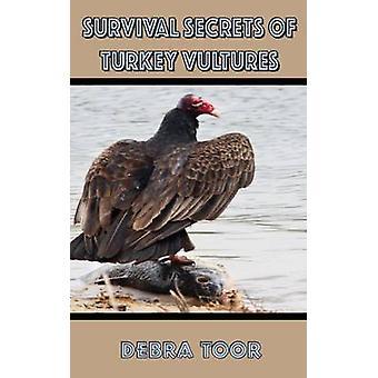 Survival Secrets of Turkey Vultures by Toor & Debra