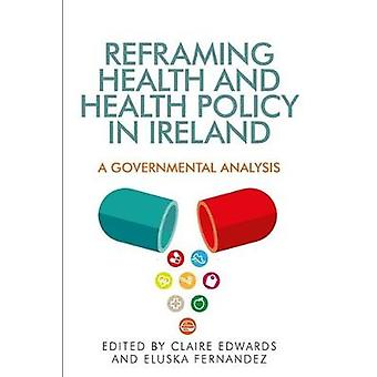 Reframing Health and Health Policy in Ireland by Claire Edwards