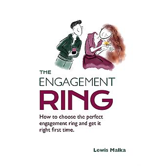 The Engagement Ring How to choose the perfect engagement ring and get it right first time Second Edition by Malka & Lewis