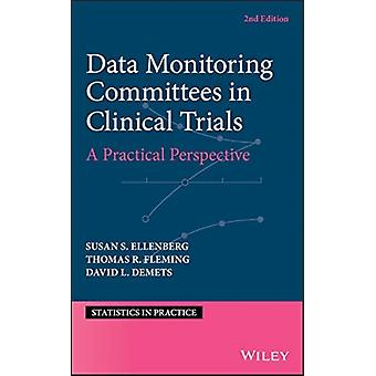 Data Monitoring Committees in Clinical Trials by Susan S Ellenberg