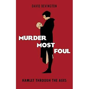 Murder Most Foul par Bevington & David Phyllis Fay Horton Professeur émérite en sciences humaines et Université de Chicago & Phyllis Fay Horton Professeur à l'Émérite en sciences humaines et Université de Chicago & Université de Chicago