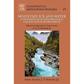 Mountain Ice and Water Investigations of the Hydrologic Cycle in Alpine Environments by Shroder & John F.
