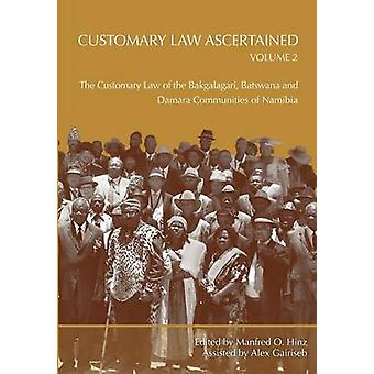 Customary Law Ascertained Volume 2. The Customary Law of the Bakgalagari Batswana and Damara Communities of Namibia by Hinz & Manfred O.