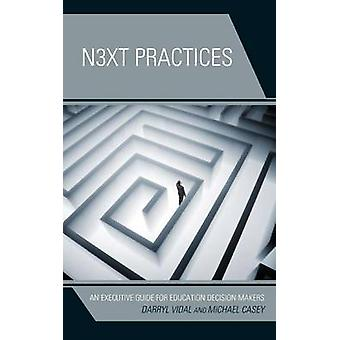 Next Practices An Executive Guide for Education Decision Makers by Vidal & Darryl