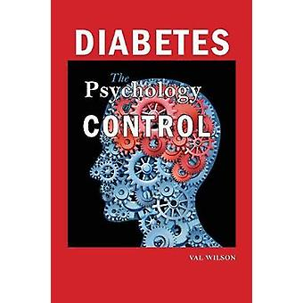 Diabetes The Psychology of Control by Wilson & Val