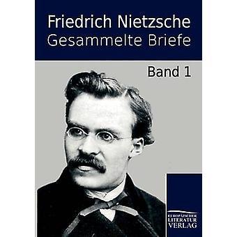 Gesammelte Briefe by Nietzsche & Friedrich Wilhelm
