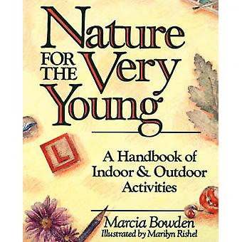Nature for the Very Young A Handbook of Indoor and Outdoor Activities for Preschoolers par Bowden et Marcia