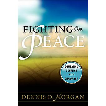 Fighting for Peace Combating Conflict with Character by Morgan & Dennis D.