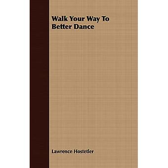 Walk Your Way To Better Dance by Hostetler & Lawrence