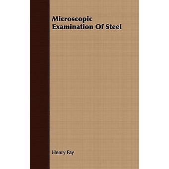 Microscopic Examination Of Steel by Fay & Henry