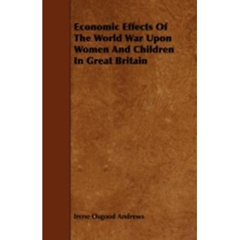 Economic Effects of the World War Upon Women and Children in Great Britain by Andrews & Irene Osgood