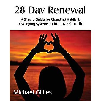 28 Day Renewal  Changing Habits  Developing Systems to Improve Your Life by Gillies & Michael