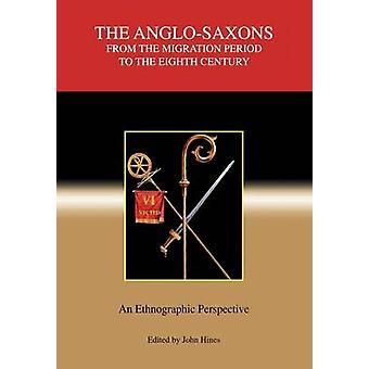 The AngloSaxons from the Migration Period to the Eighth Century An Ethnographic Perspective by Hines & John
