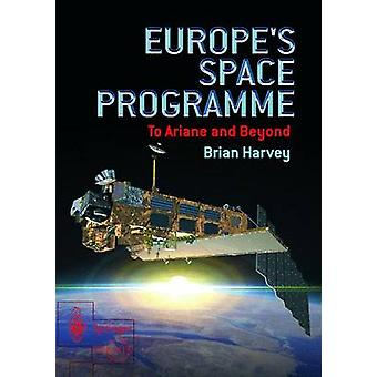 Europes Space Programme  To Ariane and Beyond by Brian Harvey
