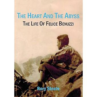 The heart and the abyss The life of Felice Benuzzi by Steele & Rory