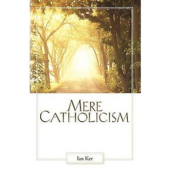Mere Catholicism by Ker & Fr. Ian